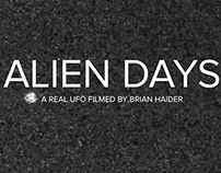 ALIEN DAYS : A Real UFO Filmed by Brian Haider
