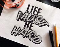 LIFE MUST BE HARD [handmade typography]