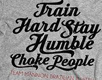 Train Hard. Stay Humble. Choke People.