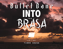 Documentário - Bullet Bane INTO THE BRASA