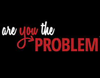 Are You the Problem? | Social Awareness Campaign
