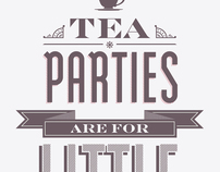 Tea Parties Are For Little Girls