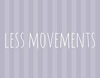 Less movements