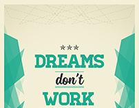 Dreams, Work, Do.