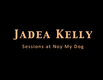 Jadea Kelly, Sessions at Not My Dog