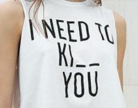"""""""I Need to Ki_ _ You"""" t-shirt for Bershka_SS16"""