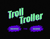 TROLL TROLLER // Behind the scene