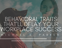 Behavioral Traits That'll Delay Your Workplace Success