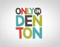 Only In Denton