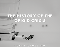 Lorne Cross MD | History of the Opioid Crisis