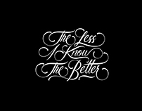 The less I know the better