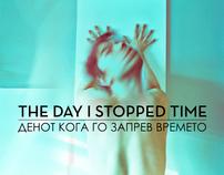 THE DAY I STOPPED TIME / ДЕНОТ КОГА ГО ЗАПРЕВ В