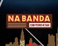NA BANDA com Pedro N'Zagi