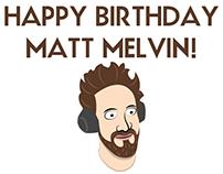 Happy Birthday Matt Melvin!