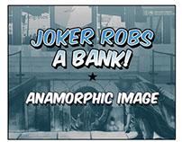 Joker robs a bank - Anamorphic image