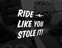 Ride like you stole it!