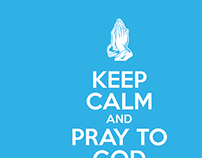 Keep Calm & Pray to God