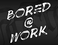 Bored @ Work