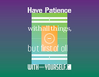 Have patience with all things but first of all with you