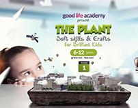Good life academy, The Plant
