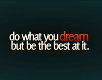 do what you dream but be the best at it.
