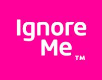 Ignore Me™