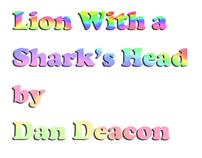 Lion With A Shark's Head by Dan Deacon (Music Video)