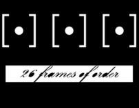 26 Frames of Order