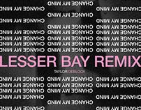 "Lesser Bay ""Change My Mind Remix"" Cover Art"