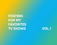 Posters For my Favorites TV shows VOL.1