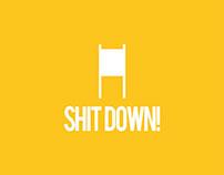 Shit Down!