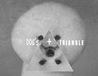 DOG's  + T R I A N G L E