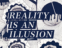 """""""Reality is an illusion"""" 