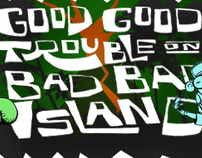 Good Good Trouble on Bad Bad Island Campaign