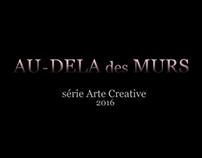 Au DELA des MURS - série arte - communication web