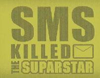 SMS Killed the Suparstar