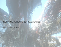 NOTHING GROWS BUT FACTORIES