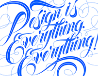 """Design is everything. Everything!"""