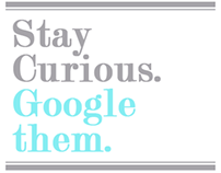 Stay Curious / Google them