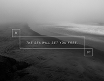 THE SEA WILL SET YOU FREE.