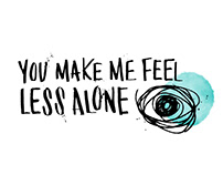 You Make Me Feel Less Alone