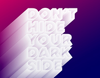 DON'T HIDE YOUR DARK SIDE