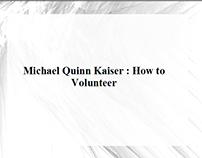 Michael Quinn Kaiser - How to Volunteer