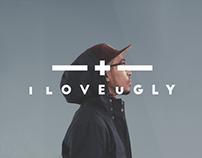 i love ugly
