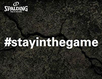 "Spalding Integrated Campaign: ""Stay in the Game"""