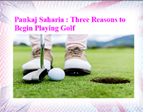 Pankaj Saharia : Three Reasons to Begin Playing Golf