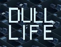 DULL LIFE