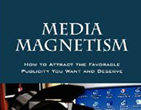 Media Magnetism: How to Attract the Favorable Publicity