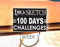 Ink & Sketch = 100 Days challenges = Week 3