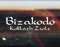 Kolláth Zsolt - Bizakodó - Poem Videoclip